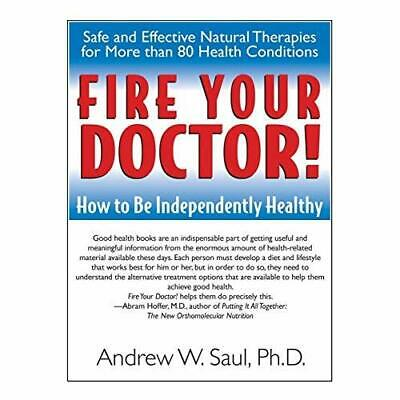 Fire Your Doctor: How to Be Independently Healthy - Paperback NEW Saul, Andrew 2