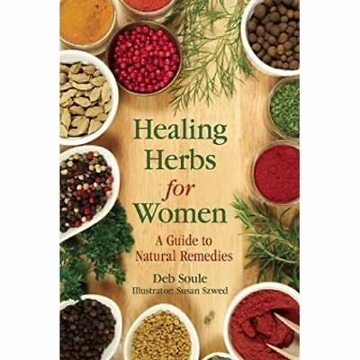 Healing Herbs for Women: A Guide to Natural Remedies - Paperback NEW Deb Soule (