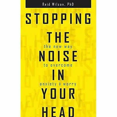 Stopping the Noise in Your Head - Paperback NEW Wilson, Reid 2016-06-03