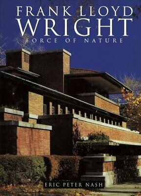 Frank Lloyd Wright Force of Nature by Eric Peter Nash 9781422241585 | Brand New