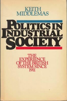 Politics in an Industrial Society : Keith Middlemas