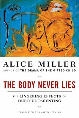 The Body Never Lies The Lingering Effects of Hurtful Parenting 9780393328639