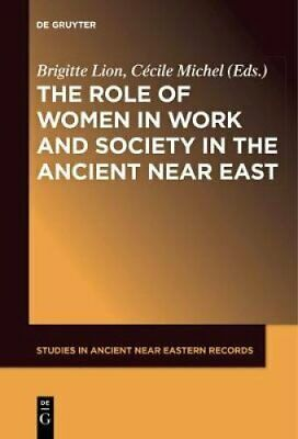 The Role of Women in Work and Society in the Ancient Near East 9781501517013