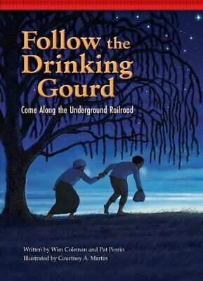 Follow the Drinking Gourd Come Along the Underground Railroad 9781939656117