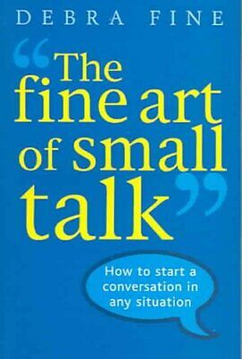 The Fine Art Of Small Talk How to start a conversation in any s... 9780749926748