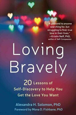 Loving Bravely 20 Lessons of Self-Discovery to Help You Get the... 9781626255814