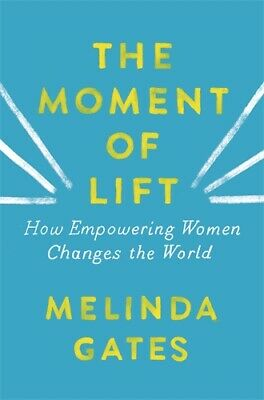 The Moment of Lift 'How Empowering Women Changes the World Gates, Melinda
