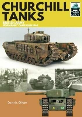 Churchill Tanks: British Army, North-West Europe 1944-45 by Dennis Oliver...