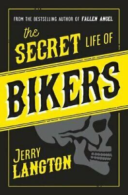 The Secret Life of Bikers : Inside the Hidden World of Organized Crime by...