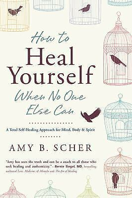 New, How to Heal Yourself When No One Else Can: A Total Self-Healing Approach fo