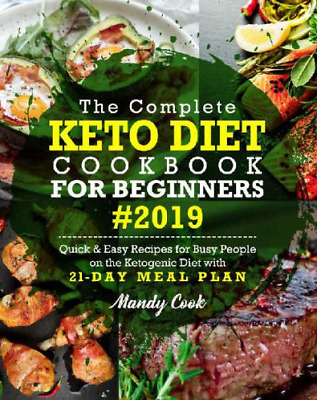The Complete Keto Diet For Beginners 2019: Quick & Easy Recipes