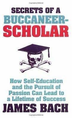 (Good)-The Secrets of a Buccaneer Scholar: How Self-education and the Pursuit of