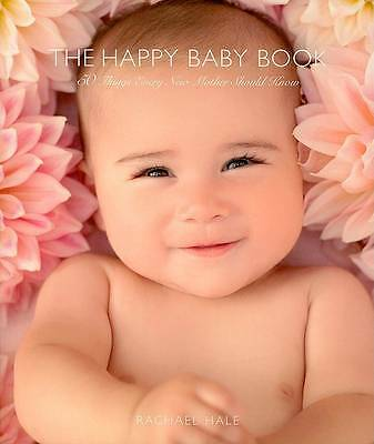 The Happy Baby Book: 50 Things Every New Mother Should Know by Rachael Hale...