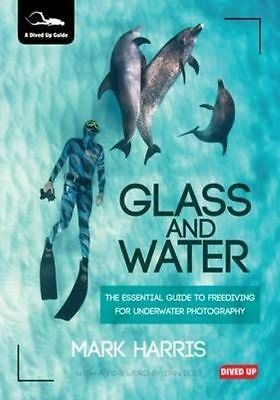 Glass and Water: The Essential Guide to Freediving for Underwater Photography...