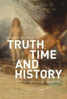 Truth, Time and History: A Philosophical Inquiry by Sophie Botros 9781350105263