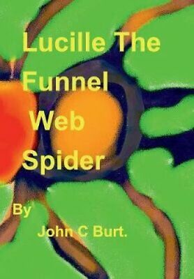 Lucille the Funnel Web Spider. by John C Burt 9781388181550   Brand New