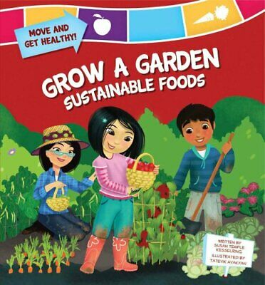 Grow a Garden: Sustainable Foods by Susan Kesselring (Hardback, 2012)