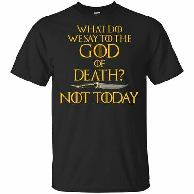What Do We Say to The God of Death Not Today Black T-Shirt S-4XL Gildan