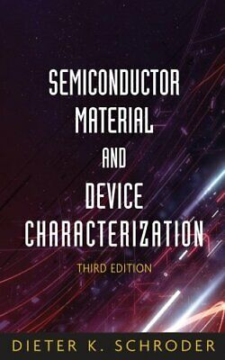 Semiconductor Material and Device Characterization by Dieter K. Schroder...