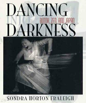 Dancing into Darkness Butoh, Zen, and Japan by Sondra Fraleigh 9780822961154