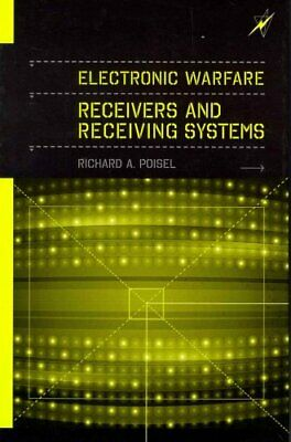 Electronic Warfare Receivers and Receiving Systems by Richard A. Poisel...