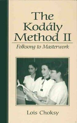 The Kodaly Method II Folksong to Masterwork by Lois Choksy 9780139491733