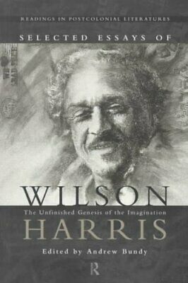 Selected Essays of Wilson Harris: The Unfinished Genesis of the Imagination...