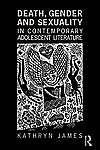 Death, Gender and Sexuality in Contemporary Adolescent Literature by Kathryn...