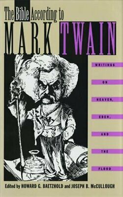 The Bible According to Mark Twain Writings on Heaven, Eden and ... 9780820316505