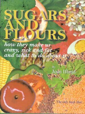 Sugars and Flours How They Make Us Crazy, Sick, and Fat and Wha... 9781585008629