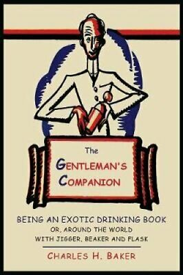 The Gentleman's Companion Being an Exotic Drinking Book Or, Aro... 9781614273967