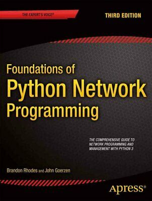 Foundations of Python Network Programming by John Goerzen and Brandon Rhodes...