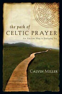 The Path of Celtic Prayer : An Ancient Way to Everyday Joy by Calvin Miller...