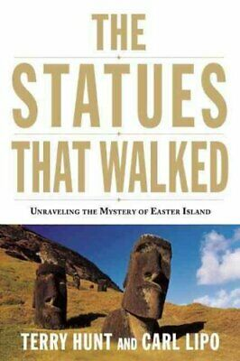 The Statues That Walked : Unraveling the Mystery of Easter Island by Carl...