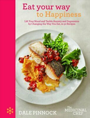 The Medicinal Chef: Eat Your Way to Happiness : Lift Your Mood and Tackle...