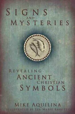 Signs and Mysteries : Revealing ancient christian Symbols by Mike Aquilina...