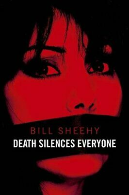 Death Silences Everyone by William Sheehy and Bill Sheehy (2017, Hardcover)