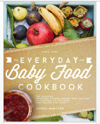Everyday Baby Food – 200 Delicious, Nutritious and Simple Baby Food ...Eb00k/PDF