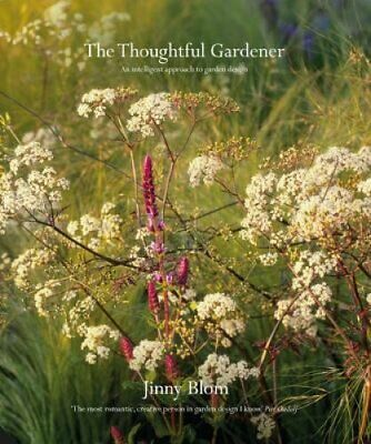 The Thoughtful Gardener: An Intelligent Approach to Garden Design by Jinny...