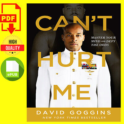 Can't hurt me : master your mind and defy the odds .. By David Goggins