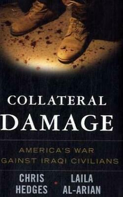 Collateral Damage : America's War Against Iraqi Civilians by Hedges, Chris