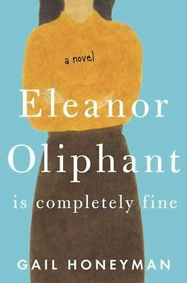 Eleanor Oliphant Is Completely Fine by Gail Honeyman (2017, Soft Cover)