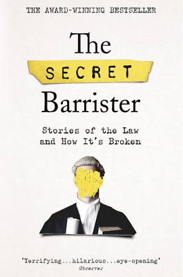 The Secret Barrister Stories of the Law and How It;s Broken True Crime Biography