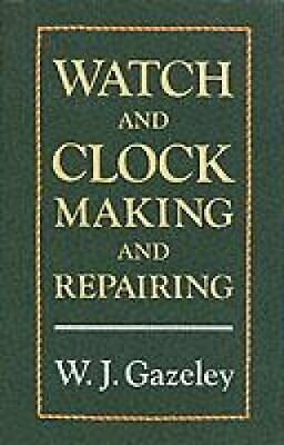 Watch and Clock Making and Repairing by W. J. Gazeley 9780709049951 | Brand New