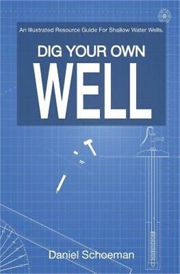 Dig Your Own Well: An Illustrated Resource Guide for Shallow Water Wells. (Paper
