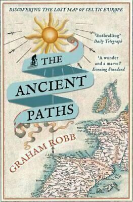 The Ancient Paths Discovering the Lost Map of Celtic Europe 9780330531511