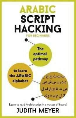 Arabic Script Hacking The optimal pathway to learn the Arabic a... 9781473679696