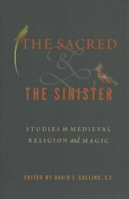 The Sacred and the Sinister Studies in Medieval Religion and Magic 9780271082400