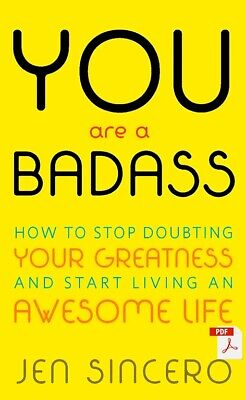 You Are a Badass : How to Stop Doubting Your Greatness by Jen Sincero