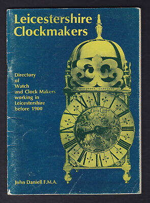 LEICESTERSHIRE CLOCKMAKERS Directory of Watch & Clock Makers Working Before 1900